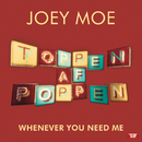 Whenever You Need Me/Joey Moe