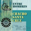 Entre Hombres/Chacho Santa Cruz