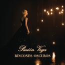 Rincones Oscuros/Pasión Vega