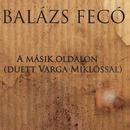 A másik oldalon (duett Varga Miklóssal)/Fecó Balázs