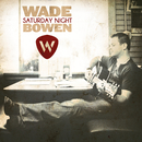 Saturday Night/Wade Bowen