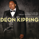 I Don't Look Like (What I've Been Through)/Deon Kipping