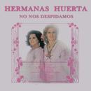 Hermanas Huerta - No Nos Despidamos/Hermanas Huerta
