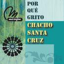 Por Qué Grito/Chacho Santa Cruz