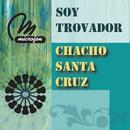 Soy Trovador/Chacho Santa Cruz
