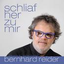Schliaf her zu mir/Bernhard Reider