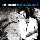 The Essential/Troy Cassar-Daley