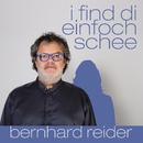 I find di einfoch schee/Bernhard Reider