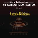 Serie De Colección 16 Auténticos Éxitos Vol. 2/Antonio Bribiesca