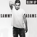Blow Up/Sammy Adams
