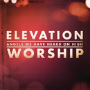 Angels We Have Heard On High/Elevation Worship