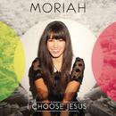 I Choose Jesus/Moriah Peters