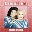 Aurora De Amor/Hermanas Huerta