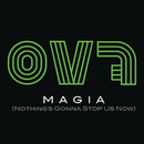 Magia (Nothing's Gonna Stop Us Now)/OV7