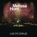 Live på Cirkus/Melissa Horn