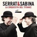 La Orquesta Del Titanic/Serrat & Sabina