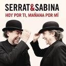 Hoy Por Ti, Mañana Por Mi/Serrat & Sabina