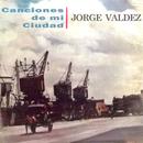 Canciones de Mi Ciudad/Jorge Valdez