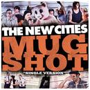 Mugshot (Single version)/The New Cities
