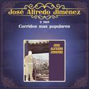 José Alfredo Jiménez y Sus Corridos Más Populares/José Alfredo Jiménez
