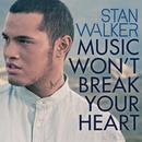 Music Won't Break Your Heart/Stan Walker