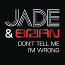 Don't Tell Me I'm Wrong/Jade & Brian