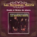 Desde el México de Afuera/Hermanas Huerta