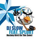 Hockey Bird (In The Zone) feat.Splurt/DJ Slow