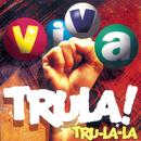 Viva Trula!/Tru La La