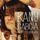 Que Te Vaya Mal/Kany García