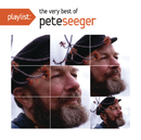 Playlist: The Very Best Of Pete Seeger/Pete Seeger