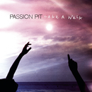 Take a Walk/Passion Pit