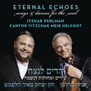 Eternal Echoes: Songs and Dances for the Soul/Itzhak Perlman and Cantor Yitzchak Meir Helfgot