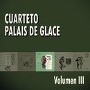 Cuarteto Palais De Glace  Volumen III/Cuarteto Palais De Glace