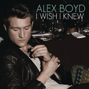 I Wish I Knew/Alex Boyd