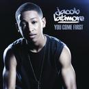 You Come First/Jacob Latimore