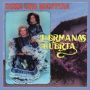 Dime Una Mentira/Hermanas Huerta