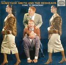 Come To Broadway/Somethin' Smith & The Redheads