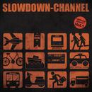 RUN AWAY/Slowdown Channel