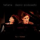 Tu i teraz/Tatiana i Dawid Podsiadlo