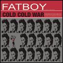Cold Cold War/Fatboy