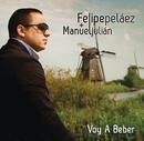 Voy a Beber/Felipe Peláez & Manuel Julián