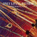 Prone Mortal Form/Only Living Witness