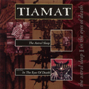 The Astral Sleep / In the Eyes of Death/Tiamat