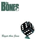 Bigger Than Jesus/The Bones