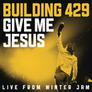 Give Me Jesus:  Live From Winter Jam (EP)/Building 429