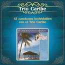 15 Canciones Inolvidables Con el Trío Caribe/Trio Caribe