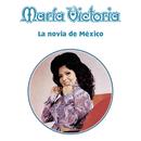 La Novia de México/María Victoria