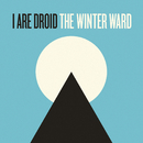 The Winter Ward/I Are Droid