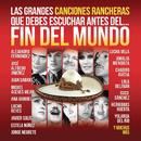 Las Grandes Canciones Rancheras que Debes Escuchar antes del Fin del Mundo/Various